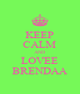 KEEP CALM AND LOVEE BRENDAA - Personalised Poster A4 size