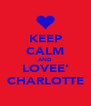 KEEP CALM AND LOVEE' CHARLOTTE - Personalised Poster A4 size