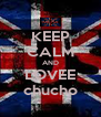 KEEP CALM AND LOVEE chucho - Personalised Poster A4 size
