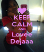 KEEP CALM AND Lovee Dejaaa - Personalised Poster A4 size