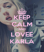 KEEP CALM AND LOVEE KARLA - Personalised Poster A4 size