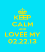 KEEP CALM AND LOVEE MY 02.22.13 - Personalised Poster A4 size