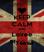 KEEP CALM AND Lovee My^^ - Personalised Poster A4 size