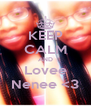 KEEP CALM AND Lovee Nenee <3 - Personalised Poster A4 size