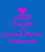 KEEP CALM AND Lovee Paris  Toocool - Personalised Poster A4 size