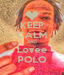KEEP CALM AND Lovee POLO - Personalised Poster A4 size