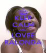 KEEP CALM AND LOVEE RALONDA - Personalised Poster A4 size