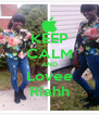 KEEP CALM AND Lovee Riahh - Personalised Poster A4 size