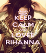 KEEP CALM AND LOVEE RIHANNA - Personalised Poster A4 size