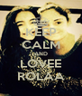 KEEP CALM AND LOVEE ROLAA - Personalised Poster A4 size