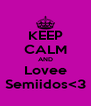 KEEP CALM AND Lovee Semiidos<3 - Personalised Poster A4 size
