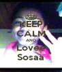 KEEP CALM AND Lovee Sosaa - Personalised Poster A4 size