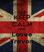KEEP CALM AND Lovee Trevon - Personalised Poster A4 size