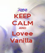 KEEP CALM AND Lovee Vanilla  - Personalised Poster A4 size