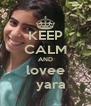 KEEP CALM AND lovee     yara  - Personalised Poster A4 size