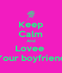Keep Calm And Lovee  Your boyfriend - Personalised Poster A4 size