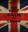 KEEP CALM AND Lovee  - Personalised Poster A4 size