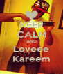 KEEP CALM AND Loveee Kareem - Personalised Poster A4 size
