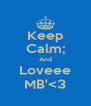 Keep Calm; And Loveee MB'<3 - Personalised Poster A4 size