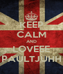 KEEP CALM AND LOVEEE PAULTJUHH - Personalised Poster A4 size