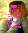 KEEP CALM AND loveee  shonaa(: - Personalised Poster A4 size