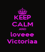 KEEP CALM AND loveee Victoriaa - Personalised Poster A4 size