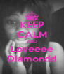 KEEP CALM AND Loveeee Diamondd - Personalised Poster A4 size