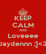 KEEP CALM AND Loveeee Jaydennn ;]<3 - Personalised Poster A4 size