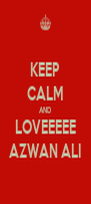 KEEP CALM AND LOVEEEEE AZWAN ALI - Personalised Poster A4 size