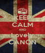 KEEP CALM AND Lovely CANON - Personalised Poster A4 size