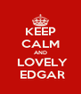 KEEP CALM AND   LOVELY   EDGAR - Personalised Poster A4 size