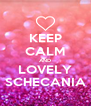 KEEP CALM AND LOVELY SCHECANIA - Personalised Poster A4 size