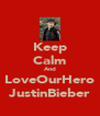 Keep Calm And LoveOurHero JustinBieber - Personalised Poster A4 size