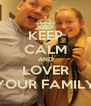 KEEP CALM AND LOVER YOUR FAMILY - Personalised Poster A4 size