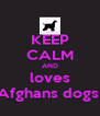 KEEP CALM AND loves Afghans dogs  - Personalised Poster A4 size