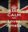 KEEP CALM AND Loves Amalia - Personalised Poster A4 size