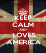 KEEP CALM AND  LOVES  AMERICA - Personalised Poster A4 size