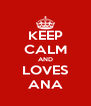 KEEP CALM AND LOVES ANA - Personalised Poster A4 size
