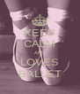 KEEP CALM AND LOVES BALLET - Personalised Poster A4 size