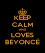 KEEP CALM AND LOVES BEYONCÉ - Personalised Poster A4 size