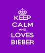 KEEP CALM AND LOVES BIEBER - Personalised Poster A4 size