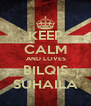 KEEP CALM  AND LOVES BILQIS SUHAILA - Personalised Poster A4 size