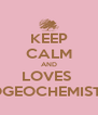 KEEP CALM AND LOVES  BIOGEOCHEMISTRY - Personalised Poster A4 size