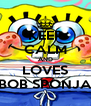 KEEP CALM AND LOVES BOB SPONJA - Personalised Poster A4 size