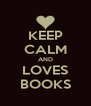 KEEP CALM AND LOVES BOOKS - Personalised Poster A4 size