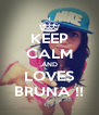 KEEP CALM AND LOVES BRUNA !! - Personalised Poster A4 size