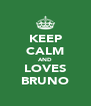 KEEP CALM AND LOVES BRUNO - Personalised Poster A4 size