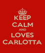 KEEP CALM AND LOVES CARLOTTA - Personalised Poster A4 size