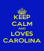 KEEP CALM AND LOVES CAROLINA - Personalised Poster A4 size