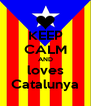 KEEP CALM AND loves Catalunya - Personalised Poster A4 size